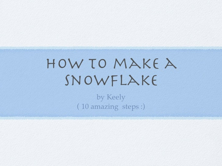 How to make a  snowflake         by Keely   ( 10 amazing steps :)