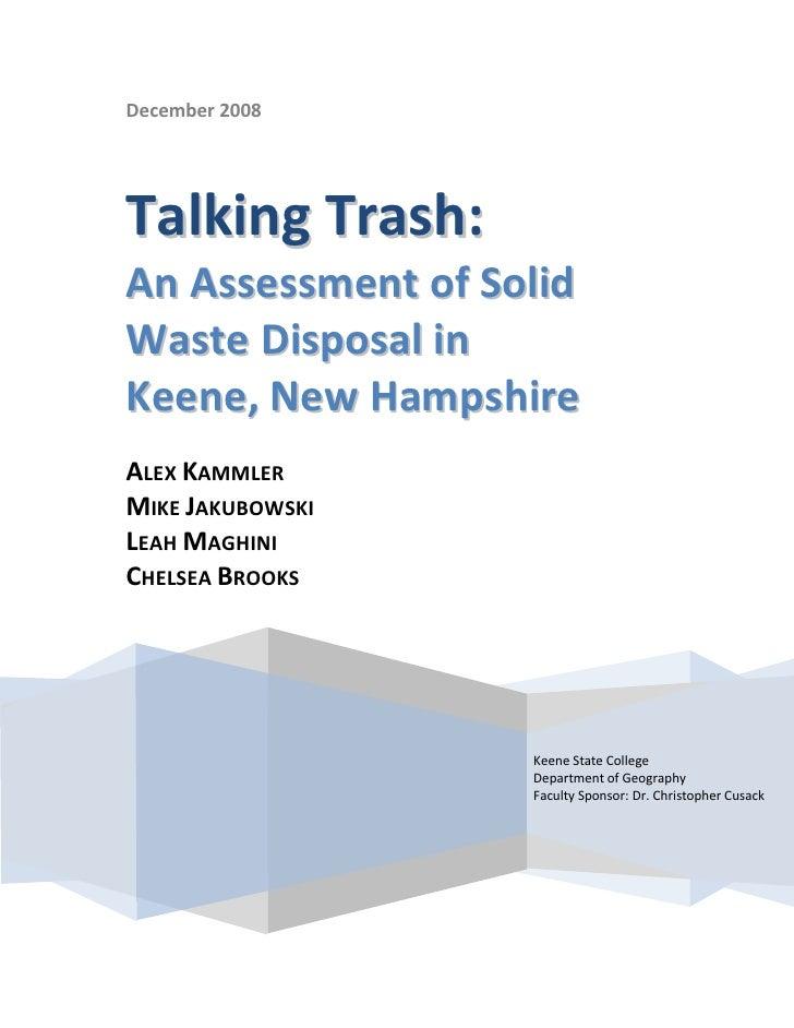 December 2008     Talking Trash: An Assessment of Solid Waste Disposal in Keene, New Hampshire ALEX KAMMLER MIKE JAKUBOWSK...