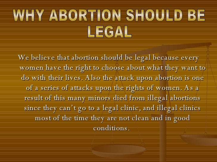 "essay on why abortion should be legal Why abortion should be these ""hard cases"" are often used as a last defense by those who actually believe abortion should be legal no matter essay sample."
