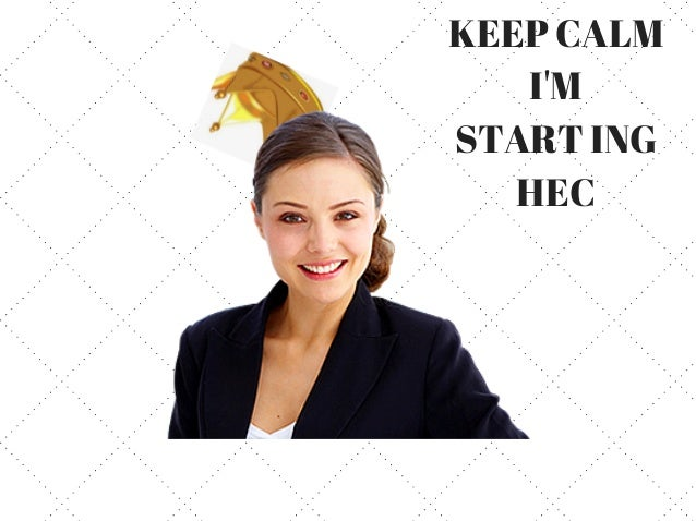 KEEP CALM I'M START ING HEC