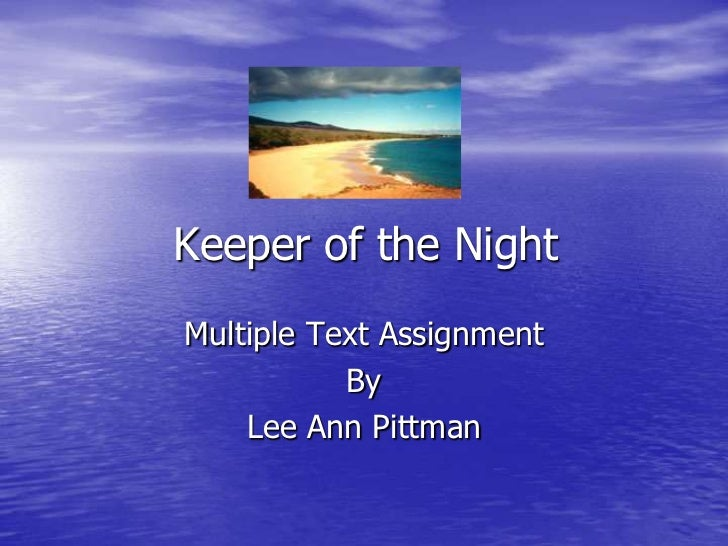 Keeper of the Night	<br />Multiple Text Assignment<br />By<br />Lee Ann Pittman<br />