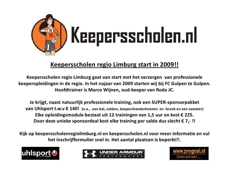 Keepersscholen regio Limburg start in 2009!!    Keepersscholen regio Limburg gaat van start met het verzorgen van professi...
