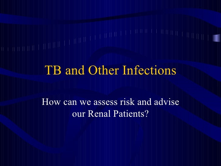 TB and Other Infections How can we assess risk and advise our Renal Patients?