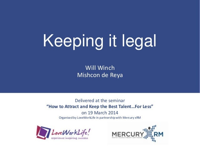 "Keeping it legal Will Winch Mishcon de Reya Delivered at the seminar ""How to Attract and Keep the Best Talent…For Less"" on..."