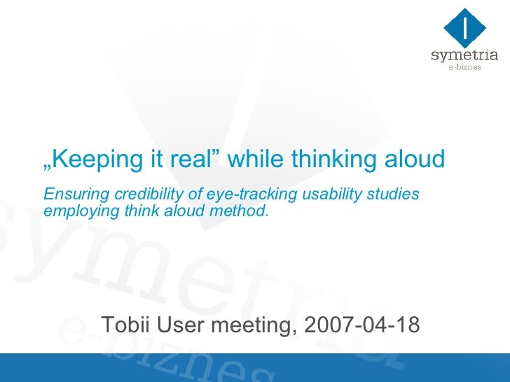""""""" Keeping it real"""" while thinking aloud Ensuring credibility of eye-tracking usability studies employing think aloud metho..."""