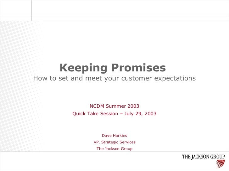 Keeping Promises   How to set and meet your customer expectations NCDM Summer 2003 Quick Take Session – July 29, 2003 Dave...