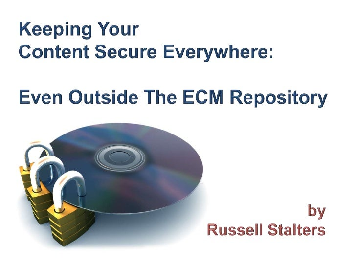 Keeping Your Content Secure Everywhere: Even Outside The ECM Repository
