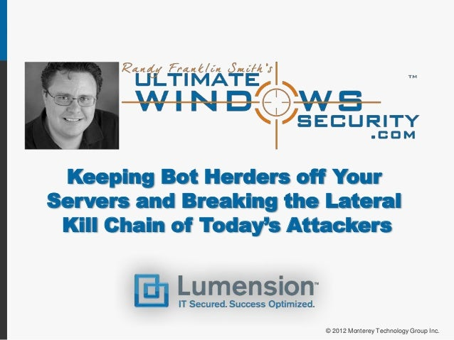 Keeping Bot Herders off YourServers and Breaking the Lateral Kill Chain of Today's Attackers                         © 201...