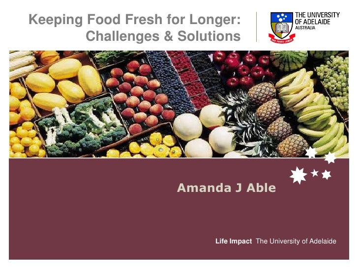 Keeping Food Fresh for Longer: Challenges & Solutions<br />Amanda J Able<br />
