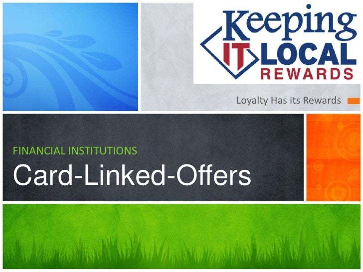 Loyalty Has its RewardsFINANCIAL INSTITUTIONSCard-Linked-Offers