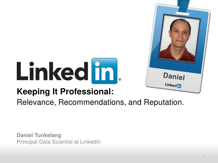 Daniel<br />Keeping It Professional:Relevance, Recommendations, and Reputation.<br />Daniel Tunkelang<br />Principal Data ...