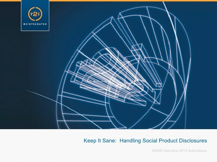 Keep It Sane: Handling Social Product Disclosures                           SXSW Interctive 2013 Submission