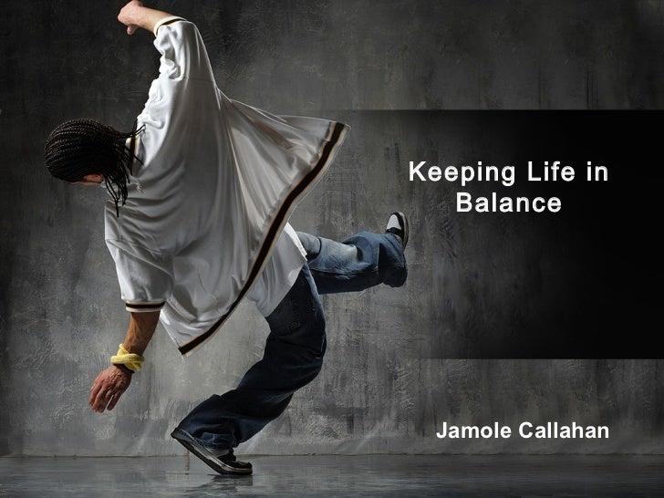 Keeping Life in   Balance  Jamole Callahan