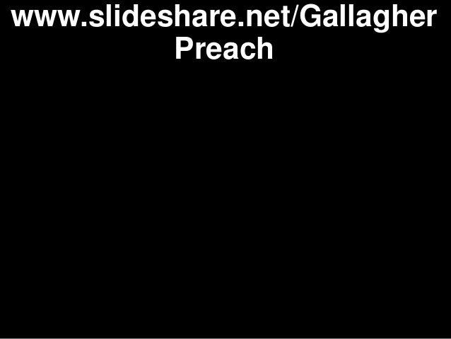 www.slideshare.net/Gallagher          Preach