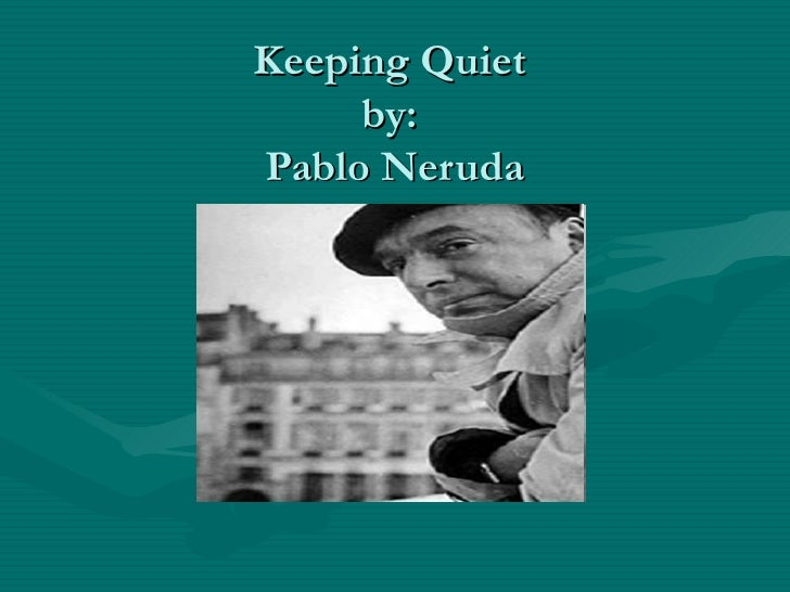 Pablo Neruda keeping quiet explanation