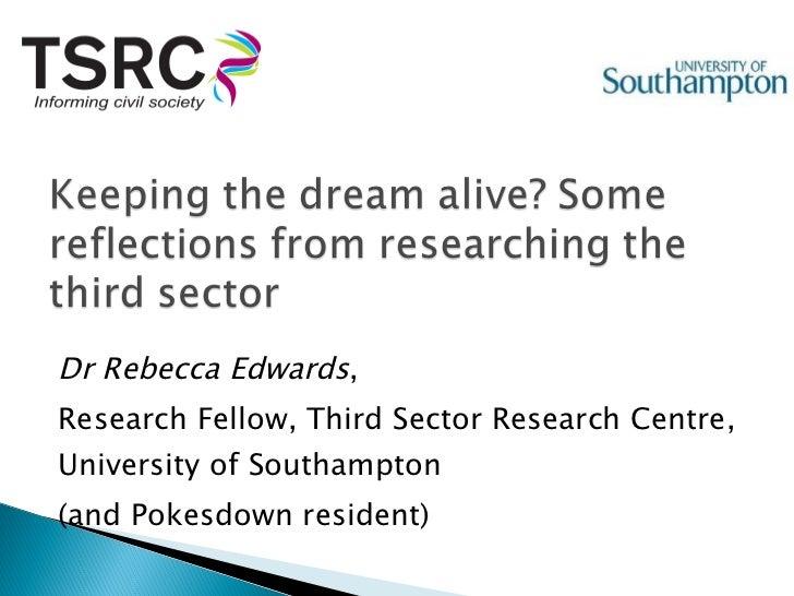 <ul><li>Dr Rebecca Edwards , </li></ul><ul><li>Research Fellow, Third Sector Research Centre, University of Southampton </...