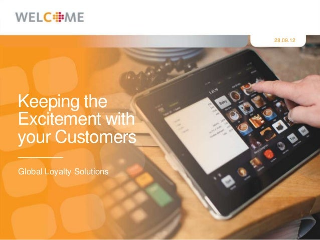 28.09.12Keeping theExcitement withyour CustomersGlobal Loyalty Solutions