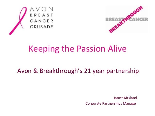 Keeping the Passion AliveAvon & Breakthrough's 21 year partnershipJames KirklandCorporate Partnerships Manager