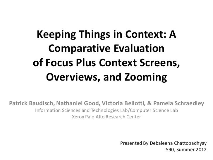 Keeping Things in Context: A            Comparative Evaluation        of Focus Plus Context Screens,           Overviews, ...