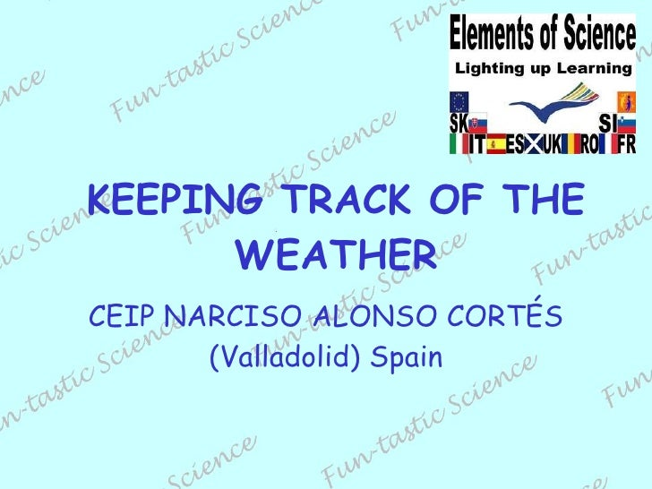 KEEPING TRACK OF THE WEATHER CEIP NARCISO ALONSO CORTÉS (Valladolid) Spain