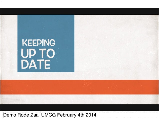 Keeping up to date ... the New Style! : Session Rode Zaal UMCG 04.02.2014