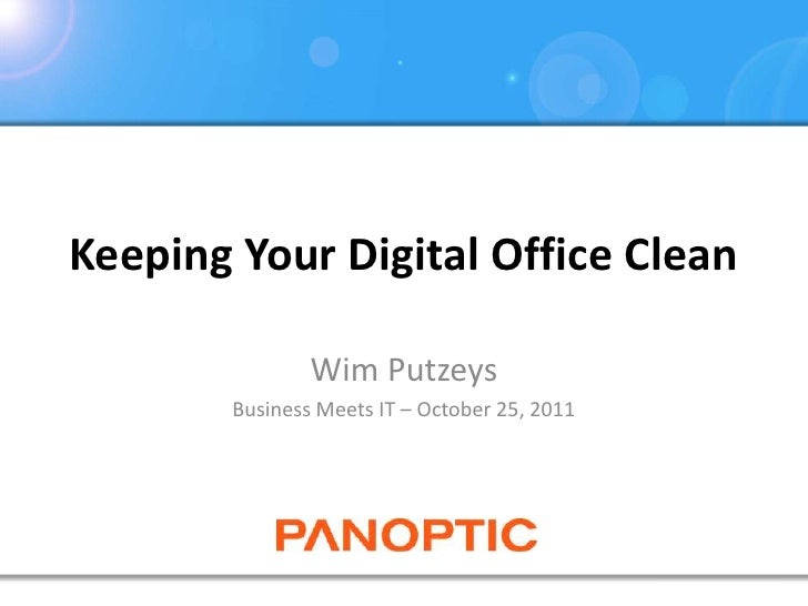 Keeping Your Digital Office Clean                Wim Putzeys        Business Meets IT – October 25, 2011