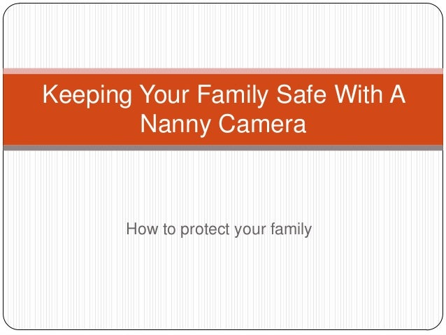 Keeping Your Family Safe With A        Nanny Camera       How to protect your family