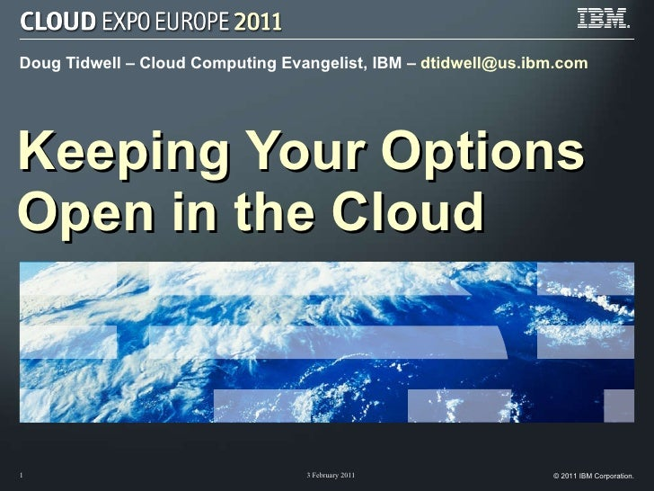 Doug Tidwell – Cloud Computing Evangelist, IBM –  [email_address] Keeping Your Options  Open in the Cloud