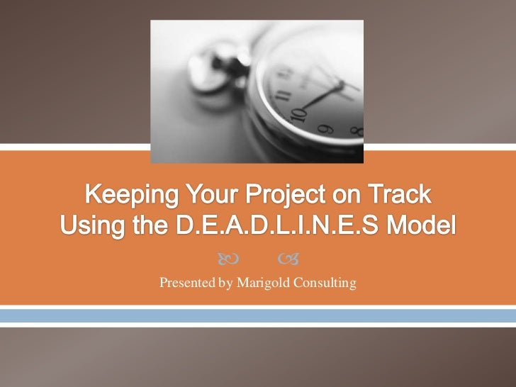 Keeping Your Project on Track Using the DEADLINES Model