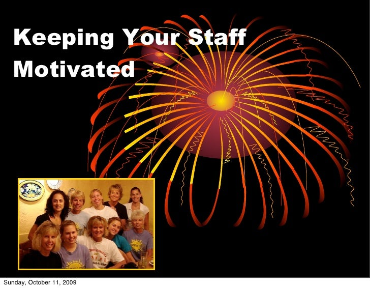 Keeping Your Staff    Motivated     Sunday, October 11, 2009