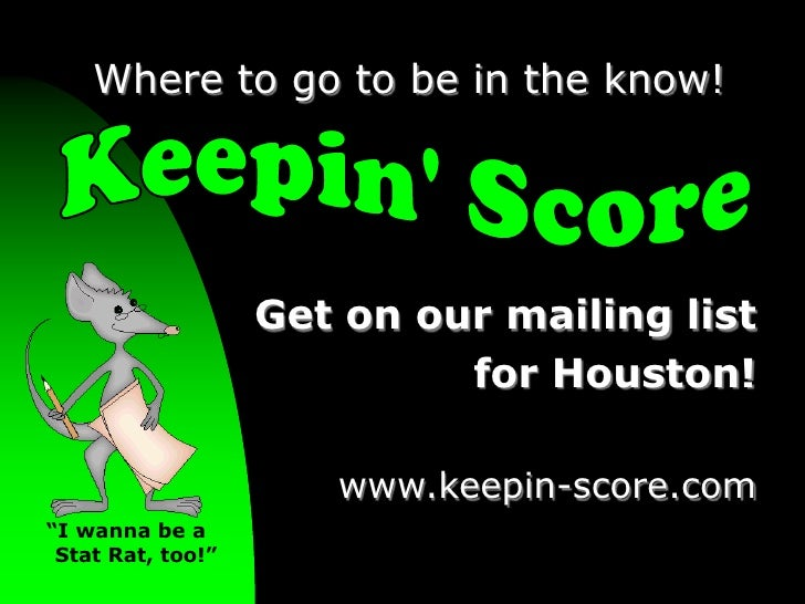 "Where to go to be in the know!<br />Keepin' Score<br />Get on our mailing list for Houston!www.keepin-score.com<br />""I wa..."