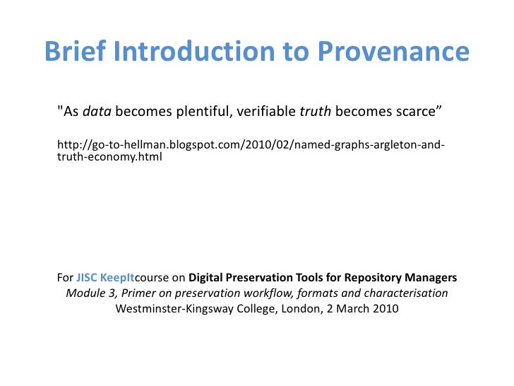"""Brief Introduction to Provenance """"As data becomes plentiful, verifiable truth becomes scarce"""" http://go-to-hellman.blogspo..."""