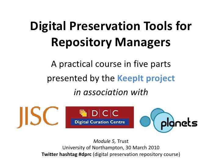 Digital Preservation Tools for     Repository Managers      A practical course in five parts     presented by the KeepIt p...