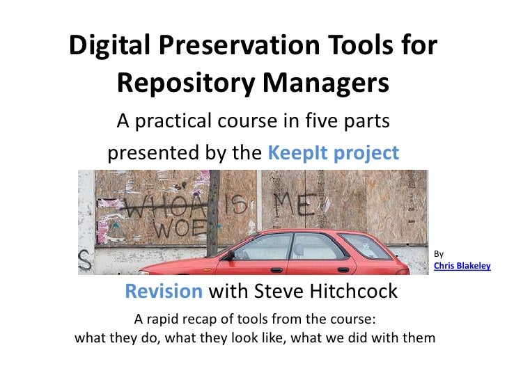 Digital Preservation Tools for     Repository Managers       A practical course in five parts      presented by the KeepIt...