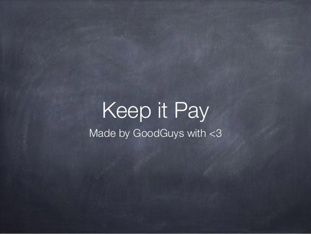 Keep it Pay Made by GoodGuys with <3