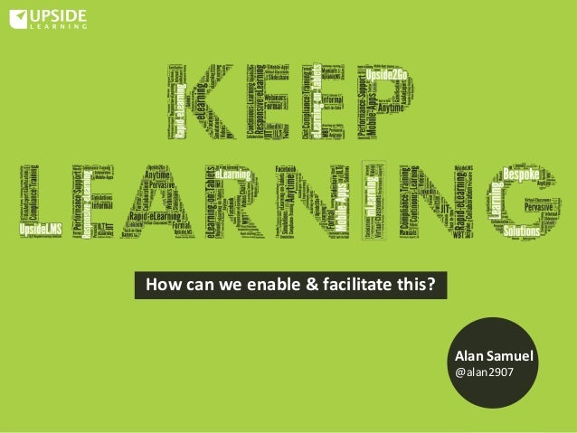 Keep Learning - How Can We Enable & Facilitate This