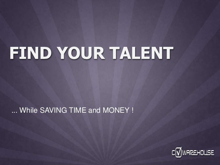 Find your talent <br />... While SAVING TIME and MONEY !<br />