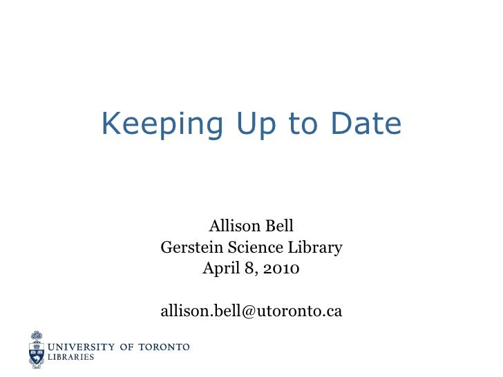 Keeping Up to Date Allison Bell Gerstein Science Library April 8, 2010 [email_address]