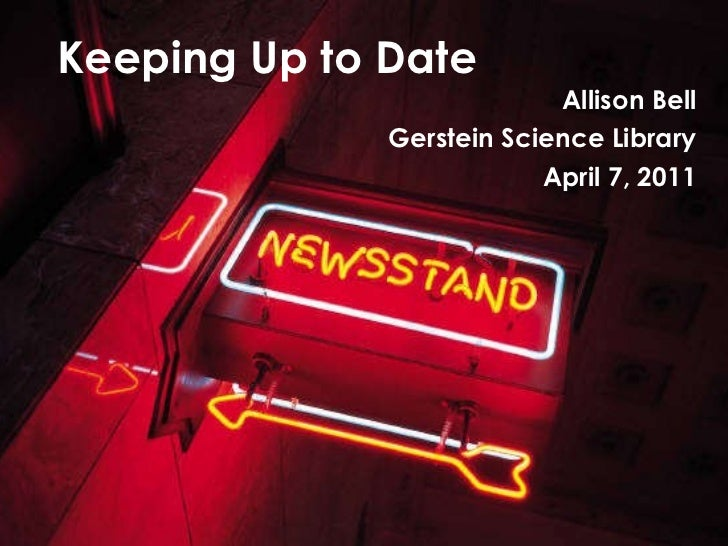 Keeping Up to Date Allison Bell Gerstein Science Library April 7, 2011