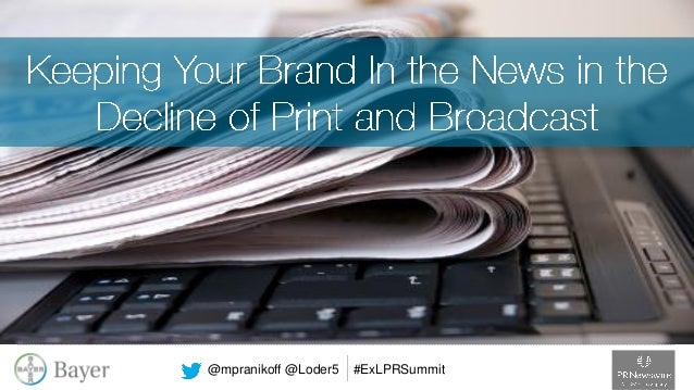 Keeping Your Brand In the News in the Decline of Print and Broadcast – EXL Pharma PR Summit July 14, 2014