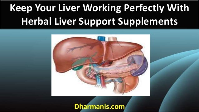 Keep Your Liver Working Perfectly With Herbal Liver Support Supplements  Dharmanis.com