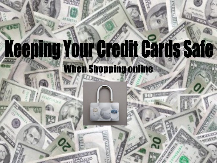 When Shopping online Keeping Your Credit Cards Safe
