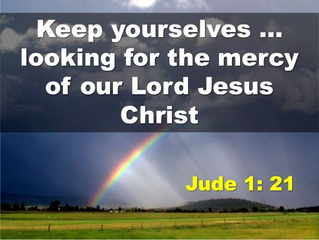 Keep yourselves in the mercy of God