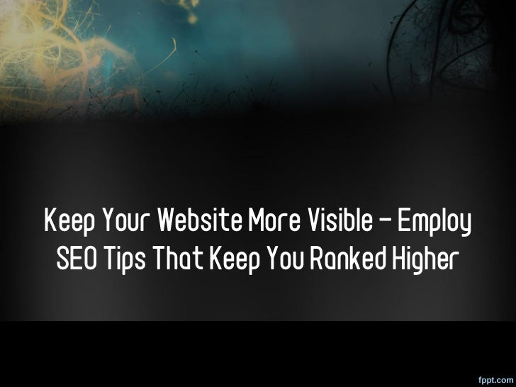 Keep Your Website More Visible - Employ SEO Tips That Keep You Ranked Higher