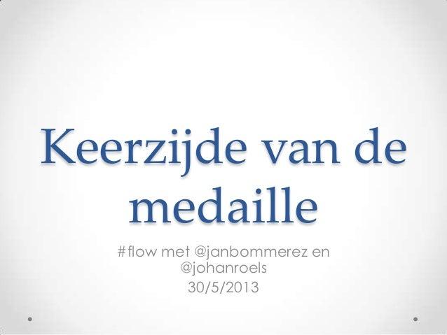 Keerzijde van demedaille#flow met @janbommerez en@johanroels30/5/2013