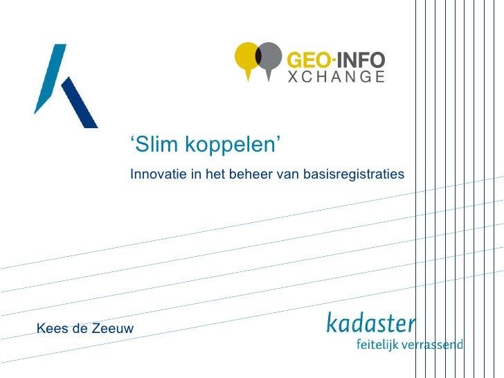 ' Slim koppelen' Innovatie in het beheer van basisregistraties Kees de Zeeuw