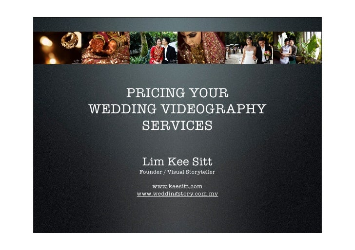 PRICING YOUR WEDDING VIDEOGRAPHY       SERVICES        Lim Kee Sitt      Founder / Visual Storyteller           www.keesit...