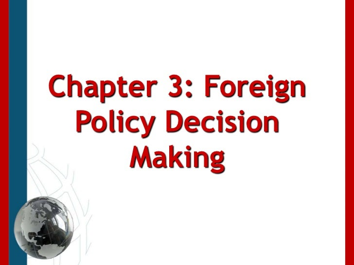 Chapter 3: Foreign Policy Decision Making<br />