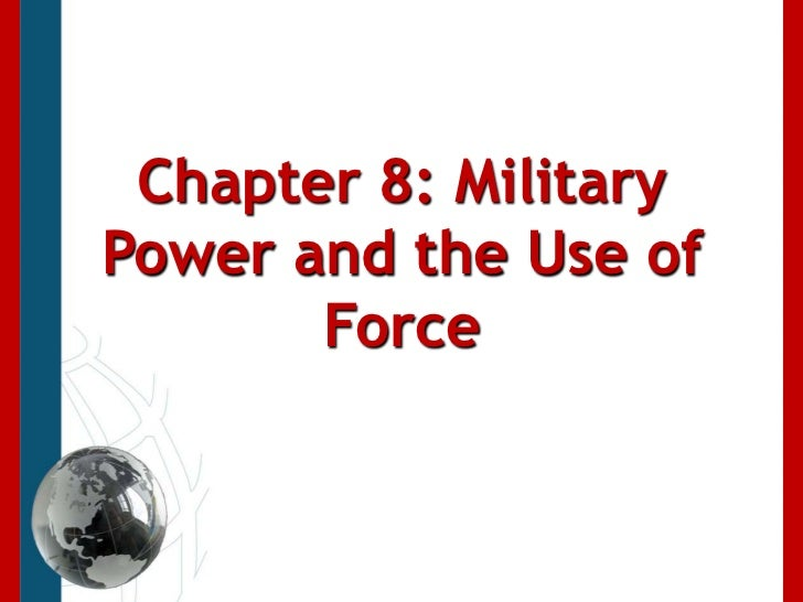Chapter 8: Military Power and the Use of Force<br />
