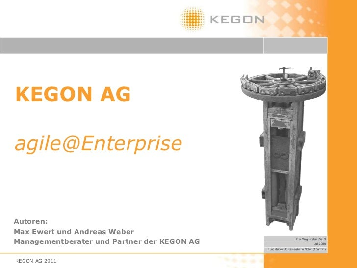 KEGON AGagile@EnterpriseAutoren:Max Ewert und Andreas WeberManagementberater und Partner der KEGON AG                     ...